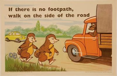 If there is no footpath, walk on the side of the road