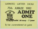 Admission Ticket - Waikato Winter Show 75th Jubilee 1982